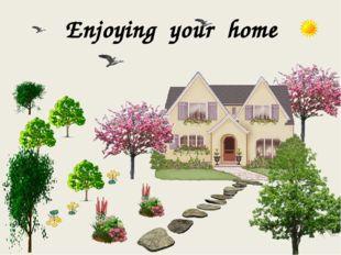 Enjoying your home