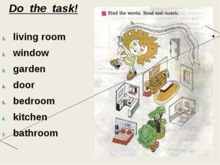Do the task! LIVINGROOMWINDOWGARDENDOORBEDROOMKITCHENBATHROOM living room win