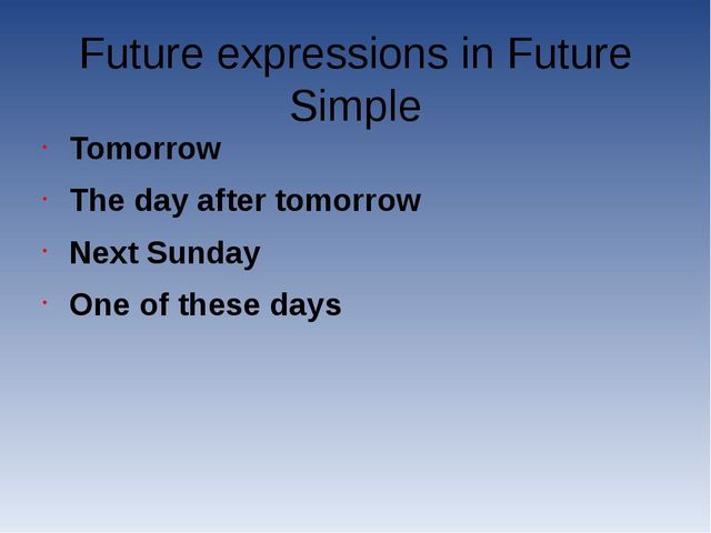 Future expressions in Future Simple Tomorrow The day after tomorrow Next Sund...