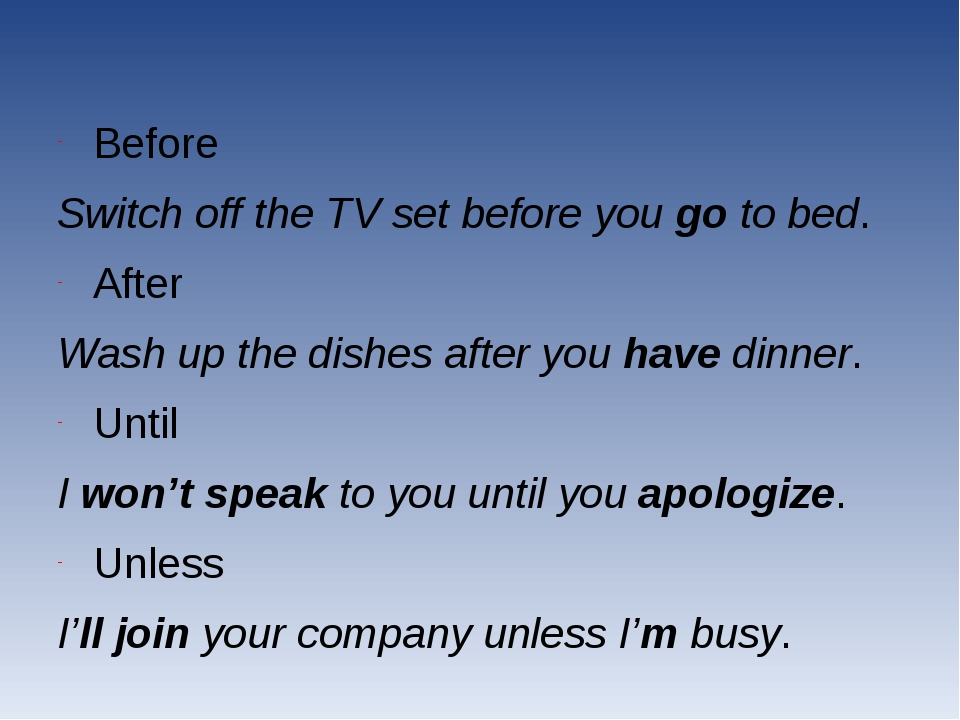 Before Switch off the TV set before you go to bed. After Wash up the dishes...