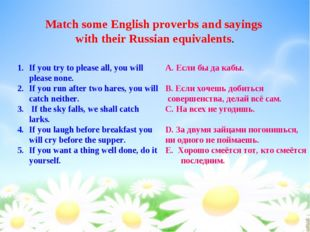 Match some English proverbs and sayings with their Russian equivalents. If yo