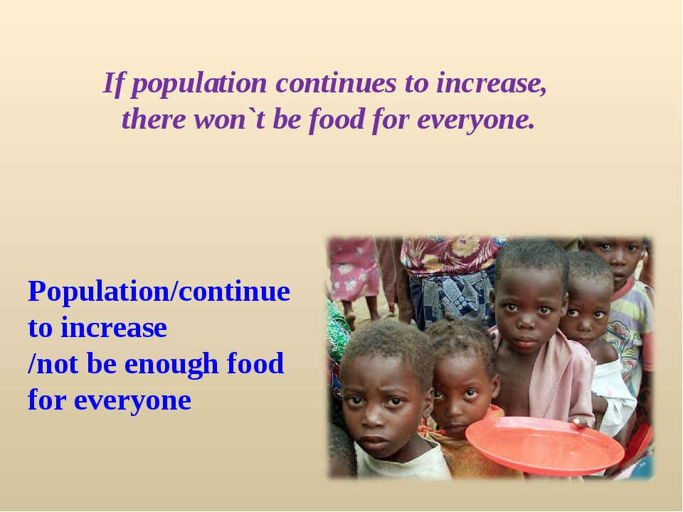 Population/continue to increase /not be enough food for everyone If populatio...