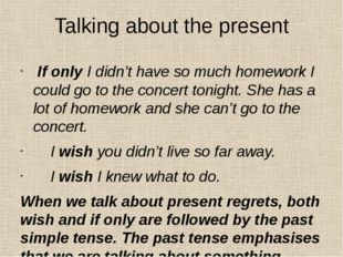 Talking about the present If only I didn't have so much homework I could go t