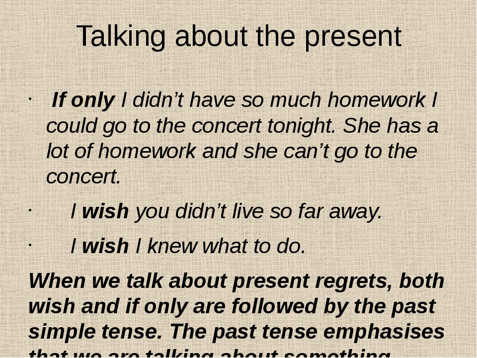 Talking about the present If only I didn't have so much homework I could go t...