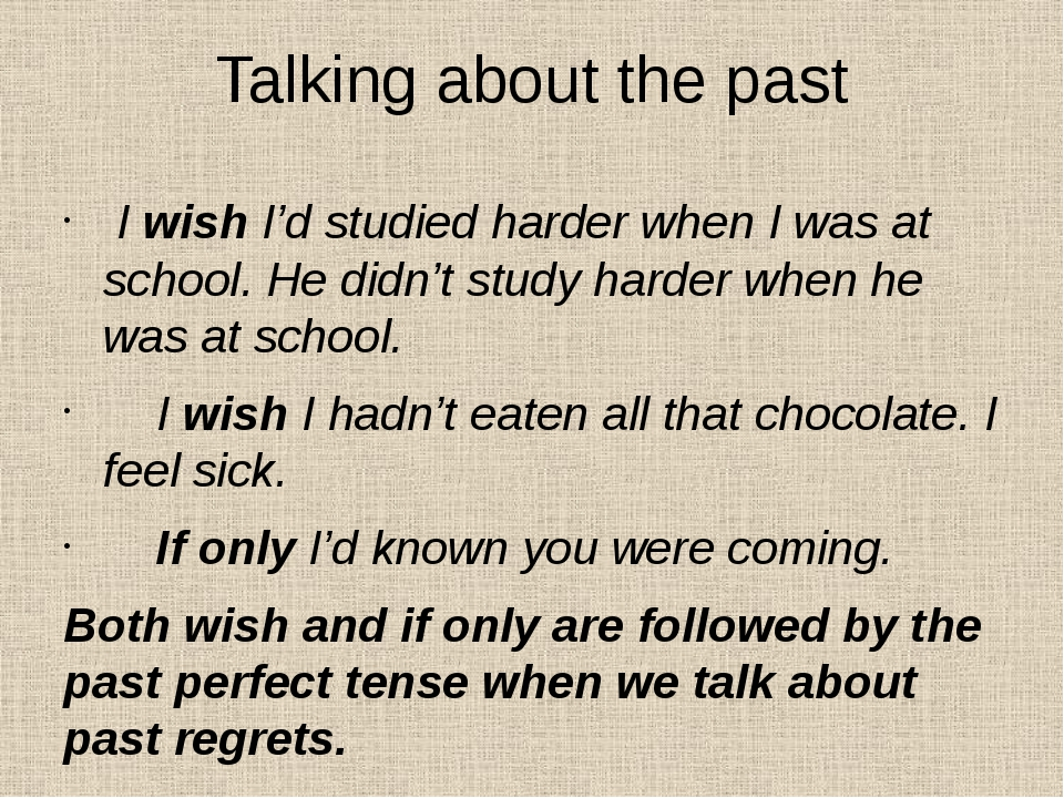 Talking about the past I wish I'd studied harder when I was at school. He did...