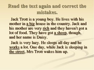 Read the text again and correct the mistakes. Jack Trott is a young boy. He l