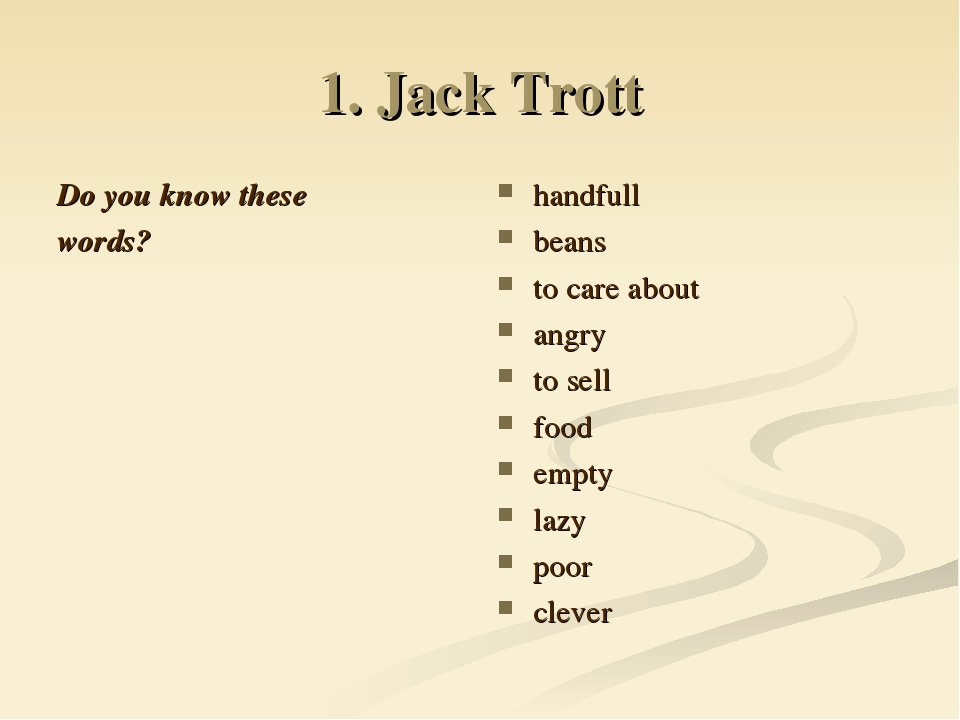 1. Jack Trott Do you know these words? handfull beans to care about angry to...