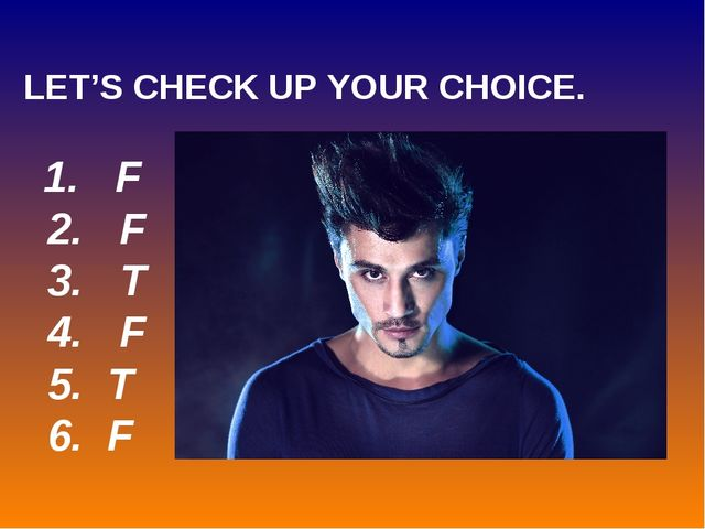 LET'S CHECK UP YOUR CHOICE. 1. F 2. F 3. T 4. F 5. T 6. F