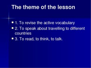 The theme of the lesson 1. To revise the active vocabulary 2. To speak about
