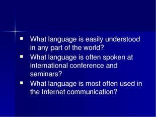 What language is easily understood in any part of the world? What language i