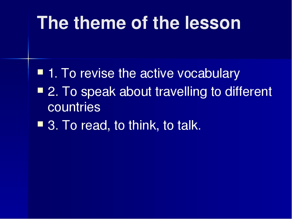 The theme of the lesson 1. To revise the active vocabulary 2. To speak about...