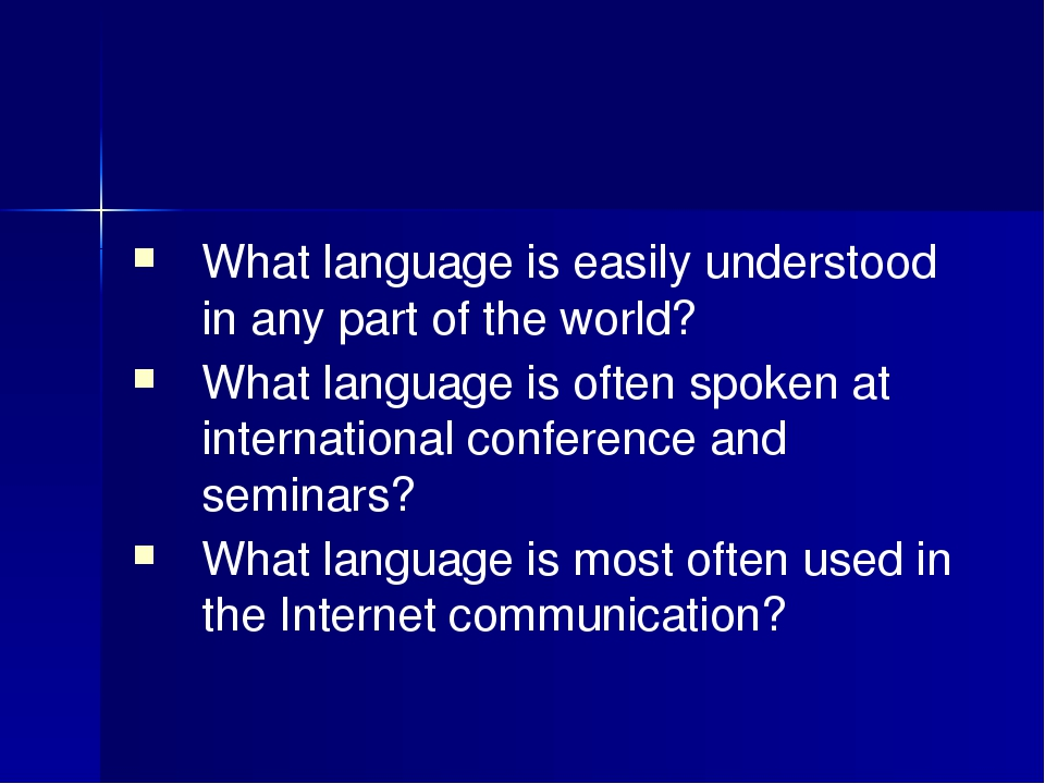 What language is easily understood in any part of the world? What language i...