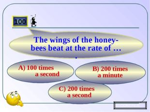 C) 200 times a second B) 200 times a minute 100 times a second 100 The wings