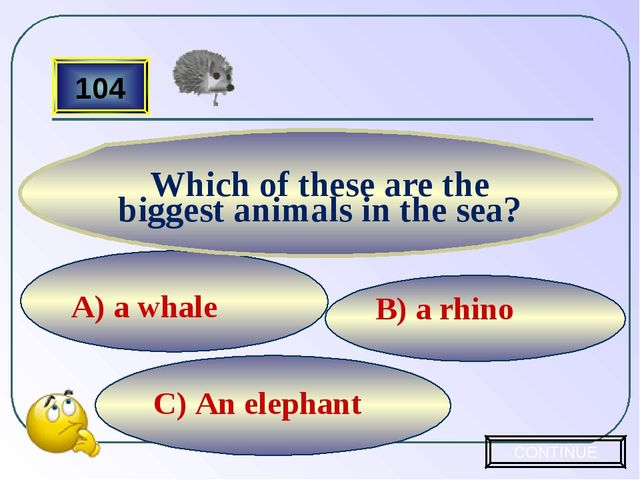 C) An elephant B) a rhino А) a whale 104 Which of these are the biggest anim...