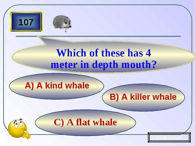 C) A flat whale B) A killer whale A) A kind whale 107 Which of these has 4 me...