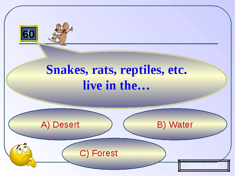C) Forest B) Water A) Desert 60 Snakes, rats, reptiles, etc. live in the… CO...