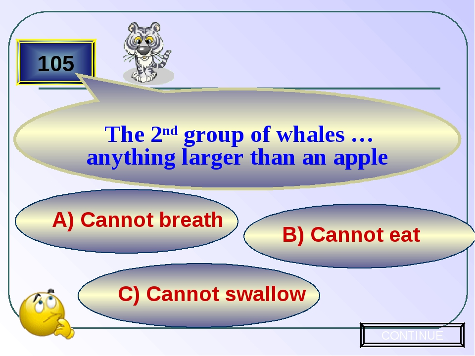 C) Cannot swallow B) Cannot eat А) Cannot breath 105 The 2nd group of whales...