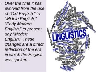 "Over the time it has evolved from the use of ""Old English,"" to ""Middle Englis"