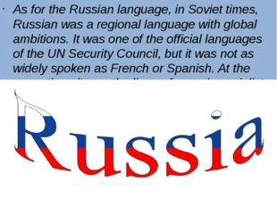 As for the Russian language, in Soviet times, Russian was a regional language
