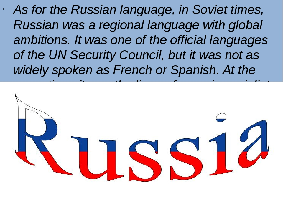 As for the Russian language, in Soviet times, Russian was a regional language...