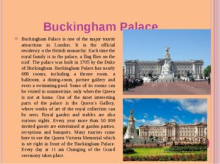 Buckingham Palace Buckingham Palace is one of the major tourist attractions