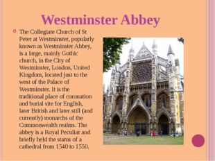 Westminster Abbey The Collegiate Church of St Peter at Westminster, popularly