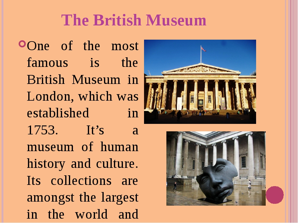 The British Museum One of the most famous is the British Museum in London, wh...