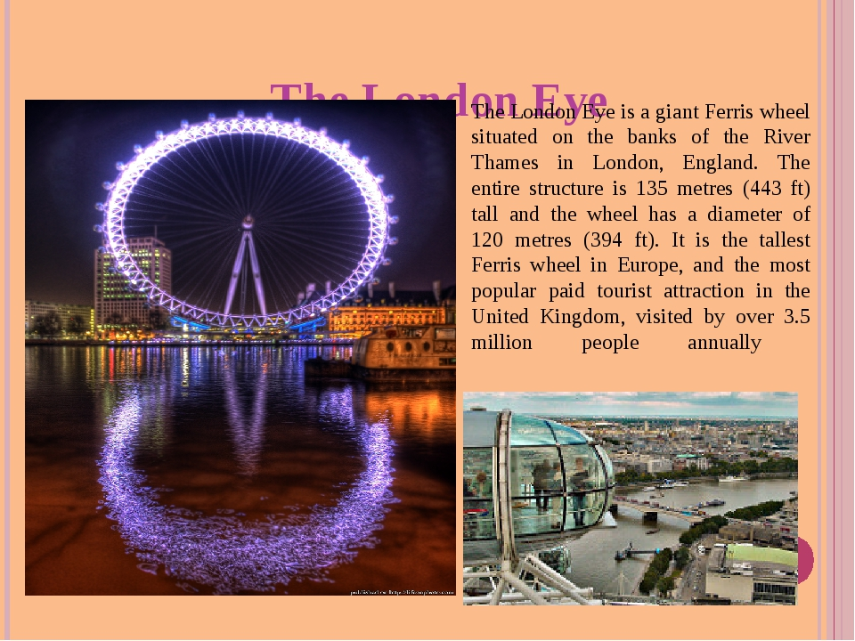 The London Eye The London Eye is a giant Ferris wheel situated on the banks...