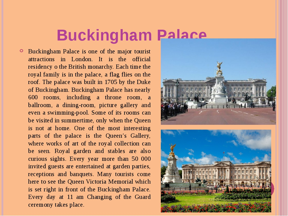 Buckingham Palace Buckingham Palace is one of the major tourist attractions...
