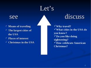 * Let's see	 discuss Means of traveling The largest cities of the USA Places