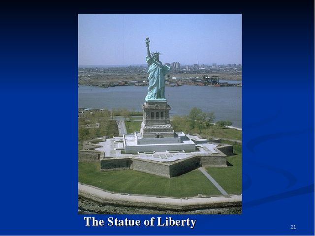 * The Statue of Liberty