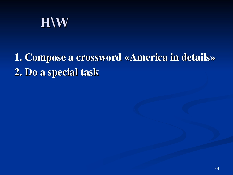 * H\W 1. Compose a crossword «America in details» 2. Do a special task