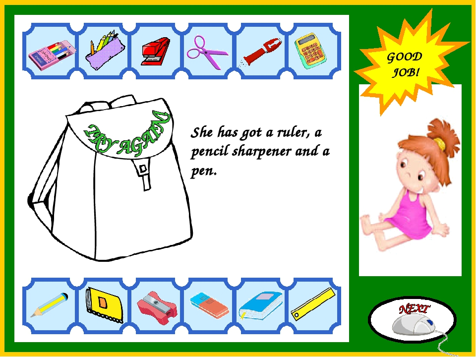 GOOD JOB! She has got a ruler, a pencil sharpener and a pen. GOOD JOB! GOOD J...