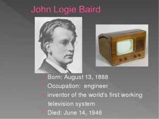 Born: August 13, 1888 Occupation: engineer inventor of the world's first work