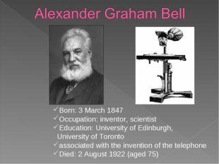 Born: 3 March 1847 Occupation: inventor, scientist Education: University of E
