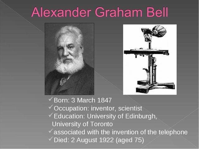 Born: 3 March 1847 Occupation: inventor, scientist Education: University of E...