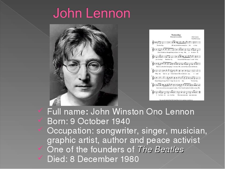 Full name: John Winston Ono Lennon Born: 9 October 1940 Occupation: songwrite...