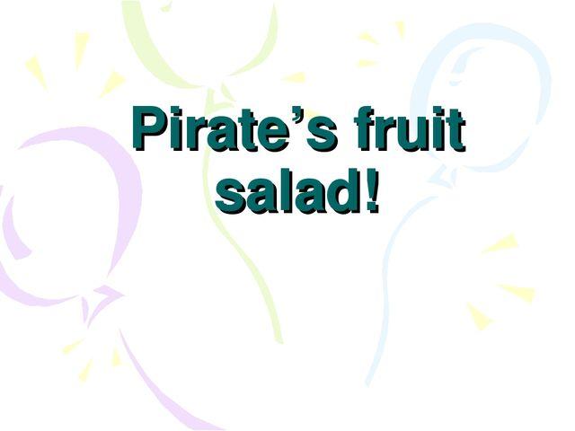 Pirate's fruit salad!