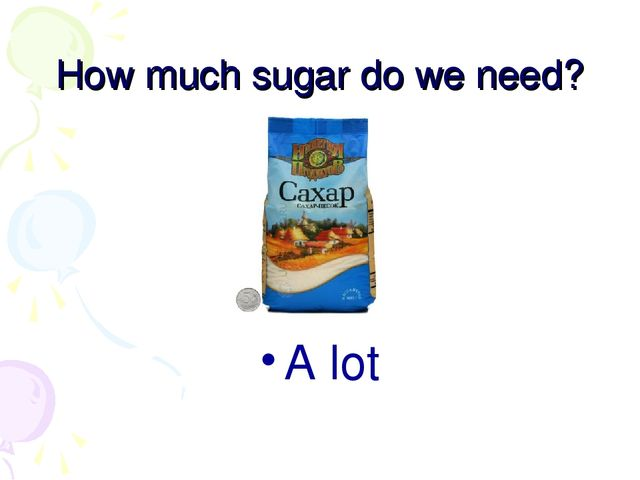 How much sugar do we need? A lot