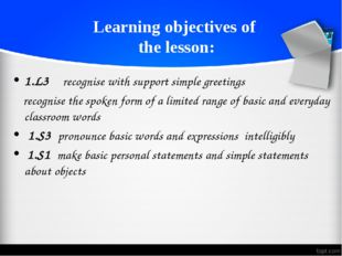 Learning objectives of the lesson: 1.L3 recognise with support simple greetin