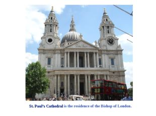 St. Paul's Cathedral is the residence of the Bishop of London.