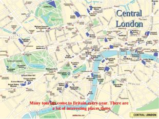 Central London Many tourists come to Britain every year. There are a lot of i