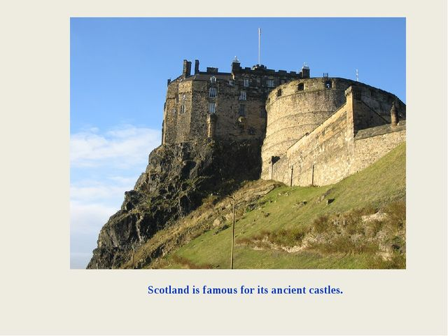Scotland is famous for its ancient castles.