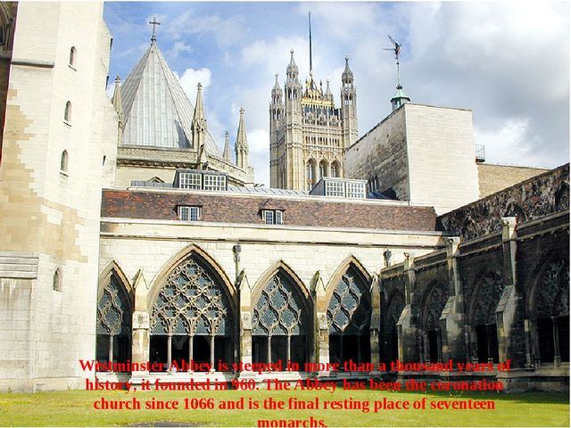 Westminster Abbey is famous for its architecture , for its historic associati...