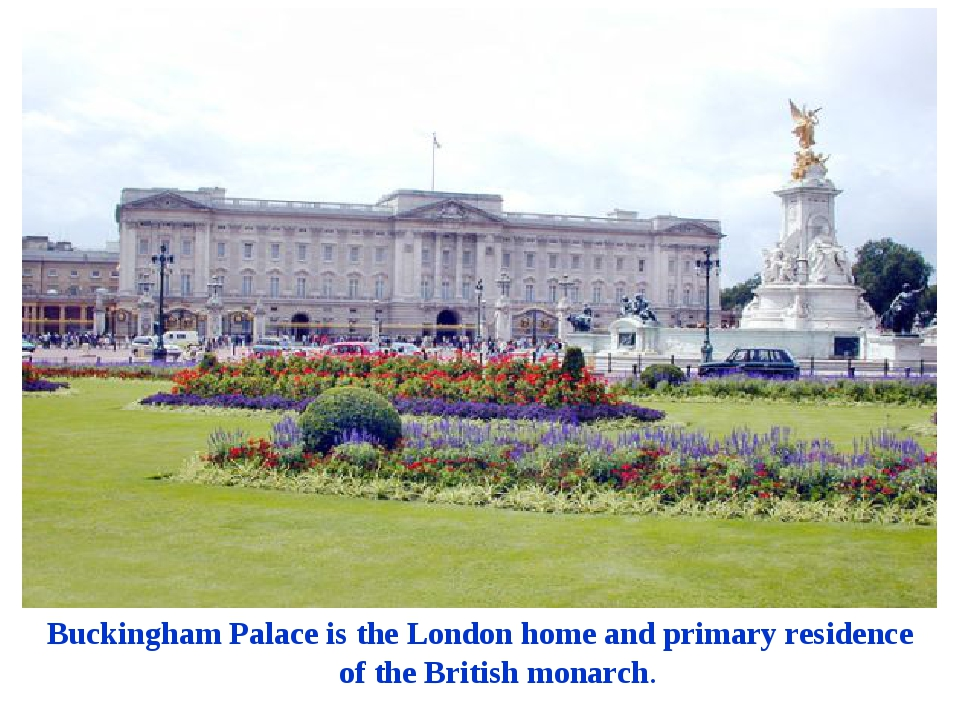 Buckingham Palace is the London home and primary residence of the British mon...