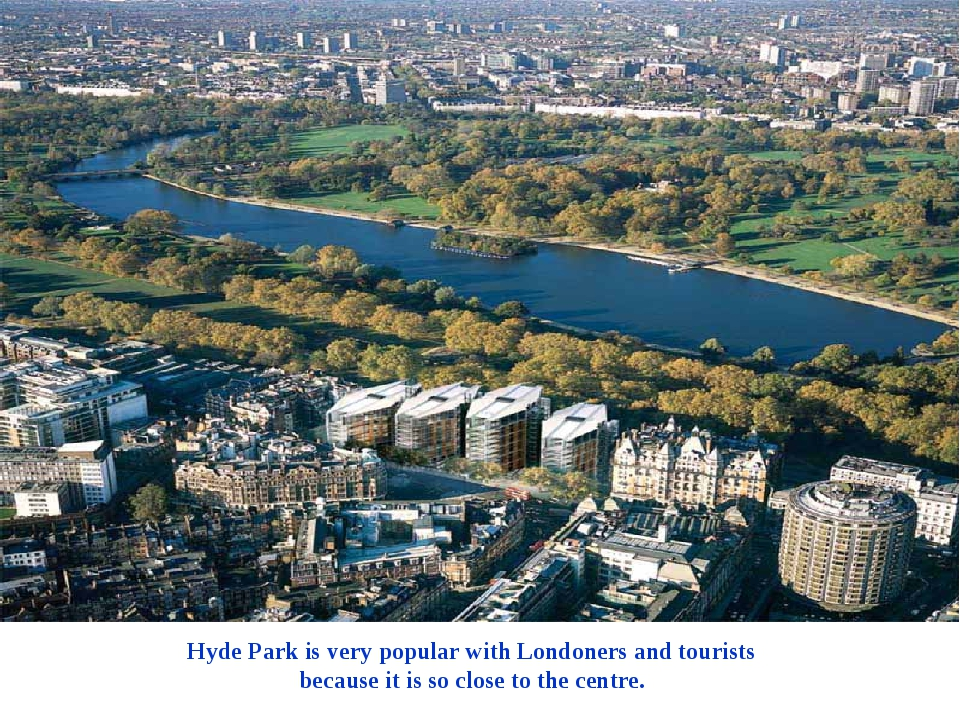 Hyde Park is very popular with Londoners and tourists because it is so close...