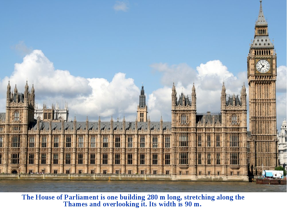 The House of Parliament is one building 280 m long, stretching along the Tha...