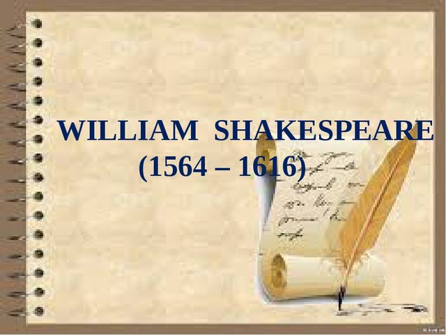 WILLIAM SHAKESPEARE (1564 – 1616)