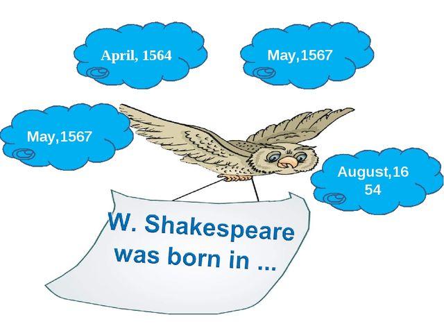 May,1567 April, 1564 August,1654 May,1567
