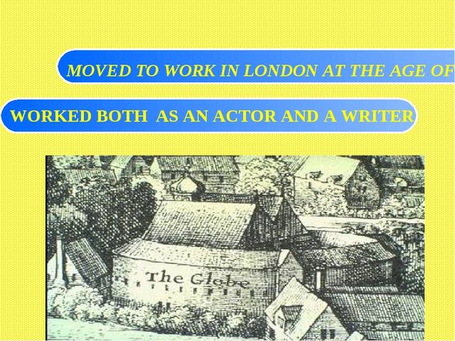 MOVED TO WORK IN LONDON AT THE AGE OF 21 WORKED BOTH AS AN ACTOR AND A WRITER